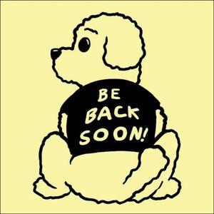 HOPE 2 BE BACK SOON.